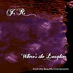 J.R. Richards Where's The Laughter (From The Beautiful End Sessions) (Single)