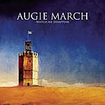 Augie March Watch Me Disappear