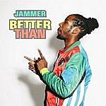 Jammer Better Than (Single)