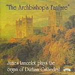 James Lancelot The Archbishop's Fanfare/The Organ Of Durham Cathedral