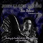 John Lloyd Young Love Believes (With Holly Miller) (Single)