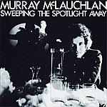 Murray McLauchlan Sweeping The Spotlight Away (International Version)