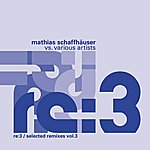 Mathias Schaffhäuser Re:3 / Selected Remixes Vol. 3