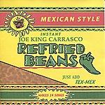 Joe 'King' Carrasco Refried Beans