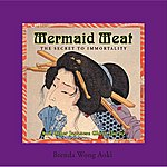 Brenda Wong Aoki Mermaid Meat: The Secret To Immortality And Other Japenese Ghost Stories