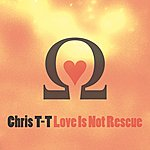 Chris T-T Love Is Not Rescue