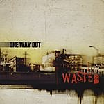 One Way Out Wasted