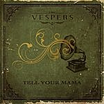 Vespers Tell Your Mama