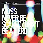 Moss Never Be Scared / Don't Be A Hero