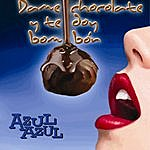 Azul Azul Dame Chocolate Y Te Doy Bombón (3-Track Maxi-Single)
