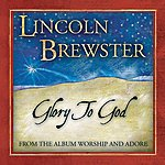 Lincoln Brewster Glory To God (Single)