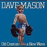 Dave Mason Old Crest On A New Wave