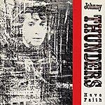 Johnny Thunders Have Faith
