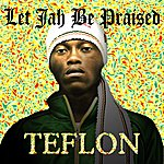 Teflon Let Jah Be Praise