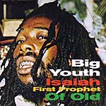 Big Youth Isaiah First Prophet Of Old