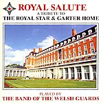 The Band Of The Welsh Guards Royal Salute - A Tribute To The Royal Star & Garter Home