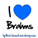 Johannes Brahms Johannes Brahms : I Love Brahms(Best Classical Music For Relaxation, Meditation And Deep Sleep)