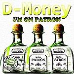 D Money I'm On Patron (Single)