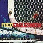 Fred Eaglesmith Lipstick, Lies And Gasoline