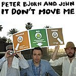 Peter Bjorn & John It Don't Move Me
