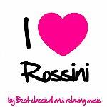 Gioachino Rossini Rossini: I Love Rossini (Best Classical Music For Relaxation, Meditation And Deep Sleep)