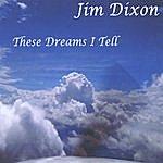 Jim Dixon These Dreams I Tell