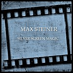Max Steiner Silver Screen Magic