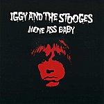 Iggy and The Stooges Move Ass Baby