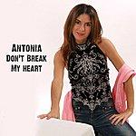 Antonia Don't Break My Heart - Single