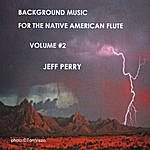 Jeff Perry Background Music For The Native American Flute Volume #2