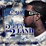 Moody 2 Fly 2 Land (The Mixtape)
