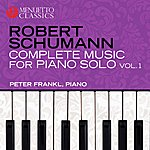 Peter Frankl Schumann: Complete Music For Piano Solo, Vol. 1