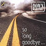 Down Low So Long Goodbye...