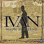Ivan Nadie Es Eterno