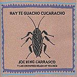 Joe 'King' Carrasco Hay Te Guacho Cucaracho