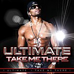 Ultimate Take Me There (Single)