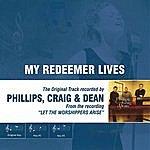 Phillips, Craig & Dean My Redeemer Lives (As Made Popular By Phillips, Craig & Dean)