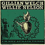 Gillian Welch I'm Not Afraid To Die (Single)