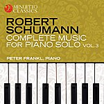Peter Frankl Schumann: Complete Music For Piano Solo, Vol. 3