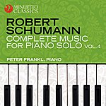 Peter Frankl Schumann: Complete Music For Piano Solo, Vol. 4