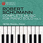 Peter Frankl Schumann: Complete Music For Piano Solo, Vol. 5