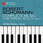 Peter Frankl Schumann: Complete Music For Piano Solo, Vol. 6