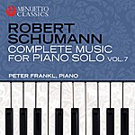 Peter Frankl Schumann: Complete Music For Piano Solo, Vol. 7