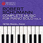 Peter Frankl Schumann: Complete Music For Piano Solo, Vol. 8