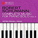 Peter Frankl Schumann: Complete Music For Piano Solo, Vol. 9