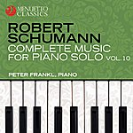 Peter Frankl Schumann: Complete Music For Piano Solo, Vol. 10