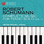 Peter Frankl Schumann: Complete Music For Piano Solo, Vol. 11