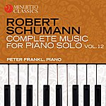 Peter Frankl Schumann: Complete Music For Piano Solo, Vol. 12