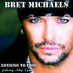 Bret Michaels Nothing To Lose (Featuring Miley Cyrus) (Single)