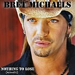Bret Michaels Nothing To Lose (Acoustic Version)